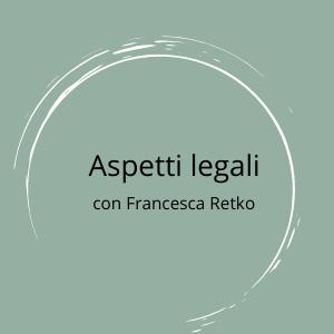 Aspetti legali con Francesca Retko